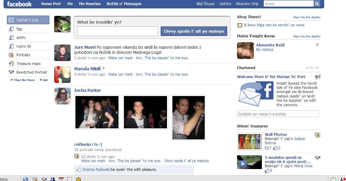 pripraviš Facebook da piše vse v piratskem slengu :]. Evo slike za dokaz